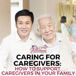 Caring For Caregivers: How to Support Caregivers in Your Family